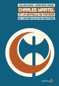 William Blanc et Christophe Naudin, Charles Martel et la bataille de Poitiers, Éditions Libertalia