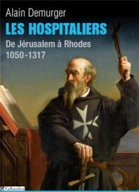 Alain Demurger, Les Hospitaliers, Tallandier