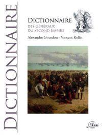 Alexandre Gourdon et Vincent Rollin, Dictionnaire des généraux du Second Empire, Anovi