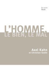 Axel Kahn et Christian Godin, L'homme, le Bien, le Mal, Stock