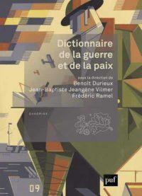 Benoît Durieux, Jean-Baptiste Jeangène Vilmer et Frédéric Ramel (sd), Dictionnaire de la guerre et de la paix, PUF