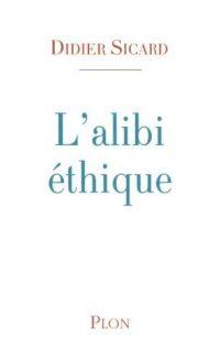 Didier Sicard, L'Alibi éthique, Plon