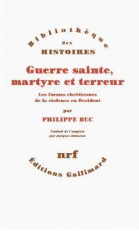Philippe Buc, Guerre sainte, martyre  et terreur, Gallimard