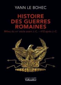 Yann Le Bohec, Histoire des guerres romaines, Tallandier
