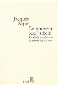 Jacques Sapir, Le Nouveau xxiesiècle, du siècle américain au retour des nations, Le Seuil