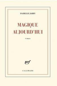Isabelle Jarry, Magique aujourd'hui, Gallimard