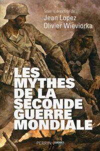 Jean Lopez et Olivier Wieviorka, Les Mythes de la Seconde Guerre mondiale, Perrin
