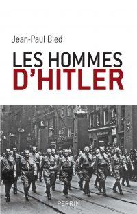 Jean-Paul Bled, Les Hommes d'Hitler, Perrin