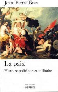 Jean-Pierre Bois, La Paix, Histoire, politique et militaire (1435‑1878), Perrin