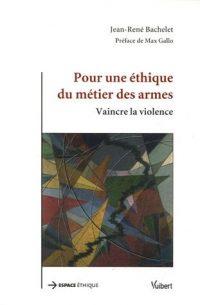 Jean-René Bachelet, Pour une éthique du métier des armes, Vuibert