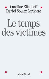 Caroline Eliacheff, Daniel Soulez-Larivière, Le Temps des victimes, Albin Michel