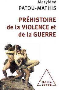 Marylène Patou-Mathis, Préhistoire de la violence et de la guerre, Odile Jacob