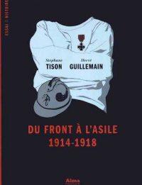 Stéphane Tison, Hervé Guillemain, Du front à l'asile, 1914‑1918, Alma Éditeur