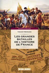 Vincent Bernard, Les Grandes Batailles de l'histoire de France, Éditions Sud-Ouest