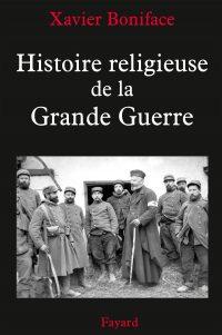 Xavier Boniface, Histoire religieuse de la Grande Guerre, Fayard