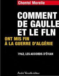 Chantal Morelle, Comment de Gaulle et le fln ont mis fin à la guerre d'Algérie, André Versaille