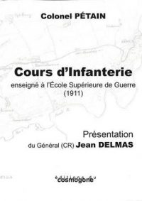 Colonel Philippe Pétain, Cours d'infanterie enseigné à l'École supérieure de guerre (1911), Éditions du Cosmogone