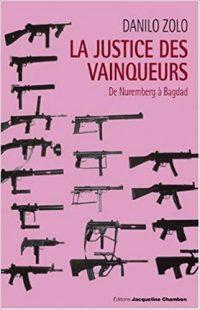 Danilo Zolo, La justice des vainqueurs: de Nuremberg à Bagdad, Jacqueline Chambon