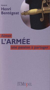 Général Henri Bentégeat, Aimer l'armée, Éditions Du Mesnil