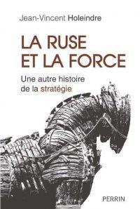Jean-Vincent Holeindre, La Ruse et la Force, Perrin