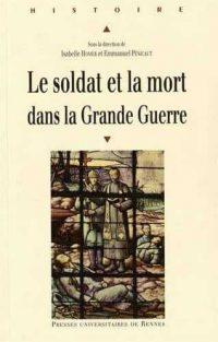 Isabelle Homer et Emmanuel Pénicaut (sd), Le Soldat et la Mort dans la Grande Guerre, Presses universitaires de Rennes