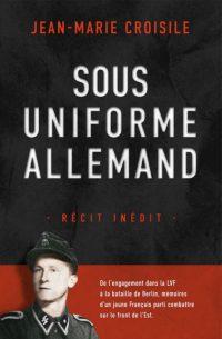 Jean-Marie Croisile, Sous  uniforme allemand, Éditions Nimrod